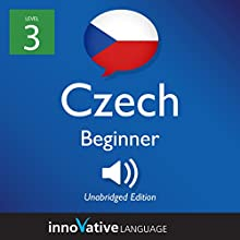 Learn Czech - Level 3: Beginner Czech: Volume 1: Lessons 1-25 Speech by  Innovative Language Learning LLC Narrated by  CzechClass101.com