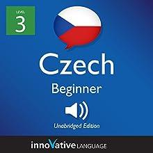 Learn Czech - Level 3: Beginner Czech: Volume 1: Lessons 1-25 Speech by  Innovative Language Learning LLC Narrated by  CzechClass101.com