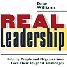 Amazon dean williams books biography blog audiobooks kindle real leadership helping people and organizations face their toughest challenges fandeluxe Image collections