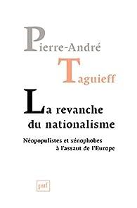 La revanche du nationalisme: Néopopulistes et xénophobes à l'assaut de l'Europe par Pierre-André Taguieff