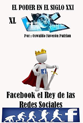 Facebook, el Rey de las Redes Sociales (El Poder en el Siglo XXI nº