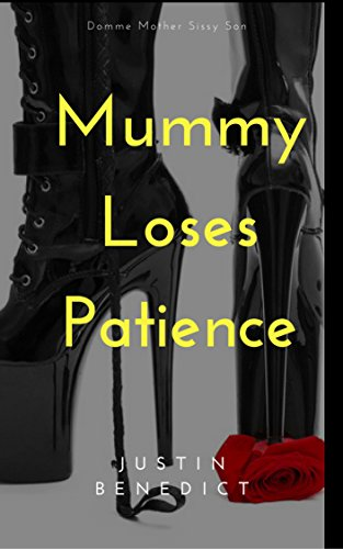 Mummy Loses Patience with Sonny's Ejaculation: BDSM Stories of Justin Benedict (English Edition)