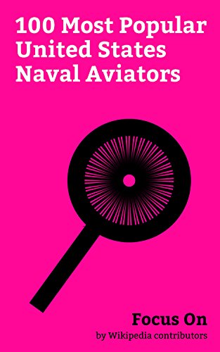 Focus On: 100 Most Popular United States Naval Aviators: John Glenn, John McCain, Neil Armstrong, F. Lee Bailey, Pete Conrad, Eugene Cernan, Alan Shepard, ... Fred Haise, Frederick W. Smith, etc.