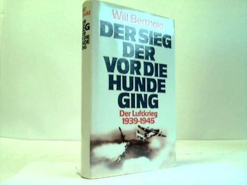 Der Sieg, der vor die Hunde ging. Der Luftkrieg 1939-1945