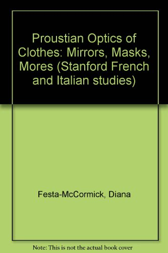 Proustian Optics of Clothes: Mirrors, Masks, Mores (Stanford French and Italian Studies, V. ()