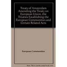 Treaty of Amsterdam Amending the Treaty on European Union, the Treaties Establishing the European Communities and Certain Related Acts
