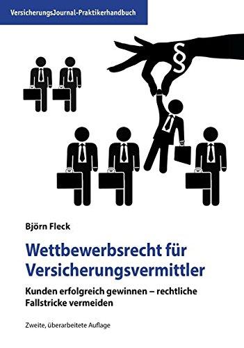 Wettbewerbsrecht für Versicherungsvermittler: Kunden erfolgreich gewinnen – rechtliche Fallstricke vermeiden Taschenbuch – 30. Juli 2015 Björn Fleck VersicherungsJournal Verlag 3938226420 Datenschutz
