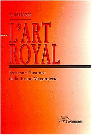 Lire en ligne L'ART ROYAL. : Essai sur l'histoire de la Franc-Maçonnerie pdf, epub ebook