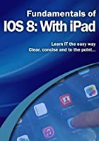 Fundamentals of IOS 8: With iPad
