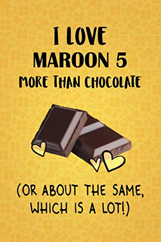 I Love Maroon 5 More Than Chocolate (Or About The Same, Which Is A Lot!): Maroon 5 Designer Notebook