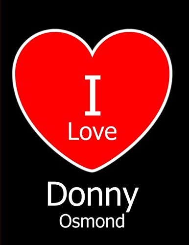 I Love Donny Osmond: Large Black Notebook/Journal for Writing 100 Pages, Donny Osmond Gift for Women and Men