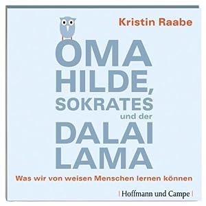 Oma Hilde, Sokrates und der Dalai Lama. Was wir von weisen Menschen lernen können Hörbuch