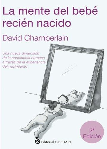 La mente del bebé recién nacido: Una nueva dimensión de la consciencia humana a través de la experiencia del nacimiento (Spanish Edition)