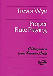 Proper Flute Playing - A Companion to the Practice Books