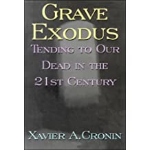 Grave Exodus: Tending to Our Dead in the Twenty-First Century