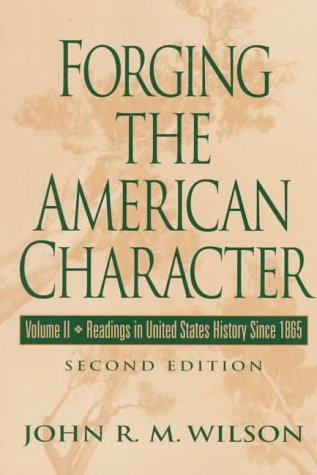 Forging The American Character, Vol. II: Readings in United States History Since 1865