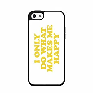 I Only Do What Makes Me Happy- Plastic Phone Case Back Cover iPhone 5c