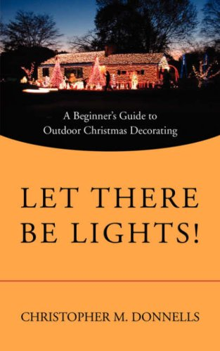 Let There Be Lights!: A Beginner's Guide to Outdoor Christmas Decorating