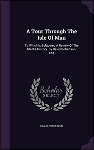 Book A Tour Through the Isle of Man: To Which Is Subjoined a Review of the Manks History. by David Robertson, Esq
