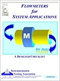 Flowmeters for System Applications Designer Checklist : Flow Meter Designer Checklist, Instrumentation Testing Association, 1583460012