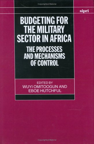 Budgeting for the Military Sector in Africa: The Process and Mechanisms of Control (SIPRI Monograph Series) by Oxford University Press