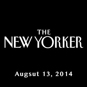 The New Yorker, August 11th & 18th 2014: Part 2 (Malcolm Gladwell, Dana Goodyear, Claudia Roth Pierpont) Periodical