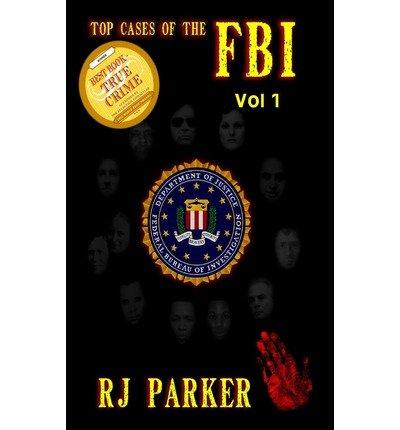 Read Online Top Cases of the FBI - Vol. I(Paperback) - 2013 Edition ebook
