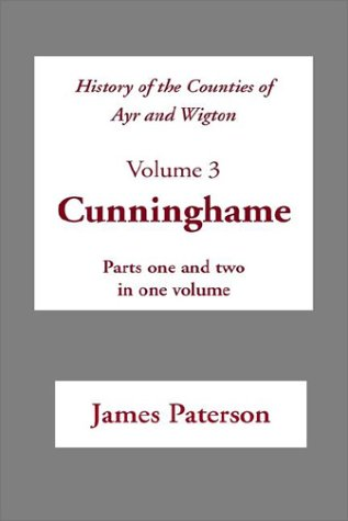 Download History of the Counties of Ayr and Wigton: Volume 3: Cunninghame (Scottish County Histories) PDF