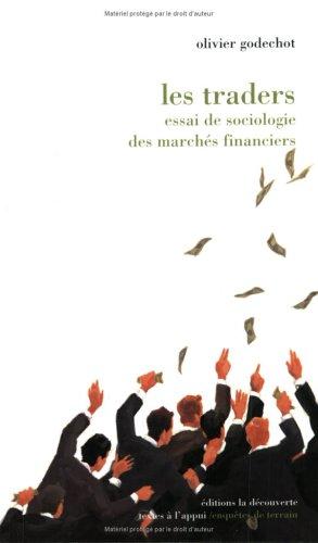 Les traders, essai de sociologie des marchés financiers Broché – 9 janvier 2001 Olivier Godechot La Découverte 270713385X 4585201208021270713385X