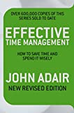 Effective Time Management: How to Save Time and Spend It Wisely. John Adair