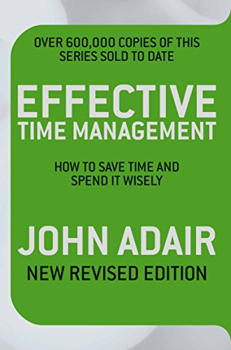 Effective Time Management: How to Save Time and Spend It Wisely. John Adair, by John Adair