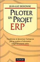 Piloter un projet ERP. transformer et dynamiser l'entreprise par un système d'information intégré et orienté métier