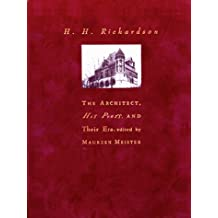 H. H. Richardson: The Architect, His Peers, and Their Era
