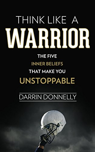 Think Like a Warrior: The Five Inner Beliefs That Make You Unstoppable (Sports for the Soul Book 1) (Inspiring Football)