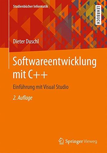 Softwareentwicklung mit C++: Einführung mit Visual Studio (Studienbücher Informatik) Taschenbuch – 19. Mai 2017 Dieter Duschl Springer Vieweg 3658181222 Computer Books: General