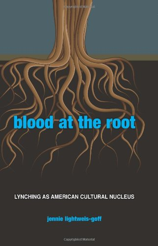Read Online Blood at the Root: Lynching as American Cultural Nucleus PDF