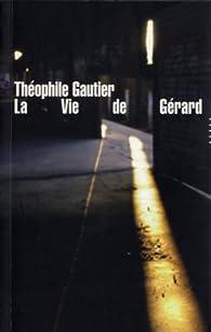 La vie de Gérard par Théophile Gautier