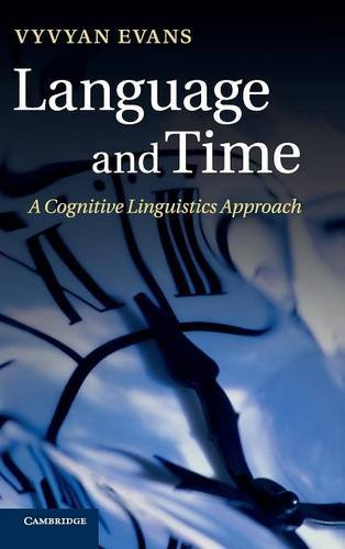 Language and Time: A Cognitive Linguistics Approach (Cambridge Studies in Cognitive and Perceptual Development (Hardcover)) by Vyvyan Evans