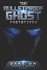 The BulletProof Ghost: Prototypes: Invincible. Invisible. (Volume 1) Paperback