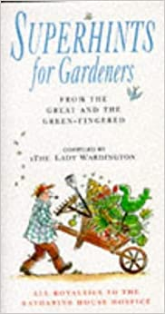 Superhints for Gardeners: From the Great and Green-fingered (Lady Wardington)