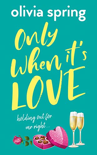 Only When It's Love: A Chick Lit, Romantic Comedy Novel: Holding Out For Mr Right