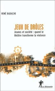 Jeux de drôles : Quand le théâtre transforme la violence par René Badache