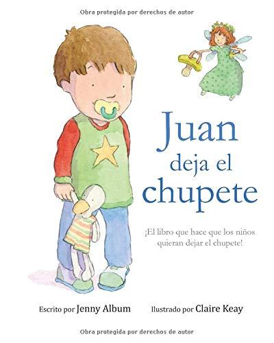 Juan deja el chupete: ¡El libro que hace que los niños ...