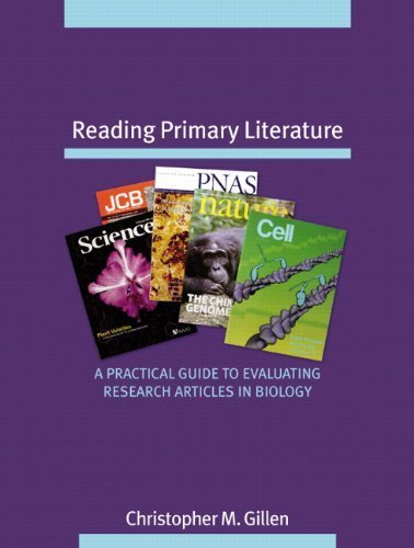 Reading Primary Literature: A Practical Guide to Evaluating Research Articles in Biology by Gillen, Christopher M. (2007) Paperback PDF