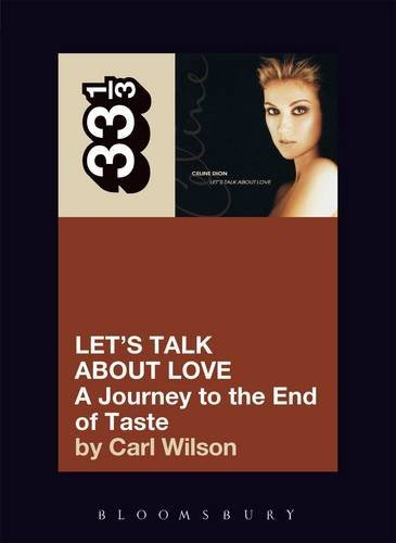 Celine Dions Lets Talk About Love A Journey to the End of Taste (33 13 Series) - Carl Wilson