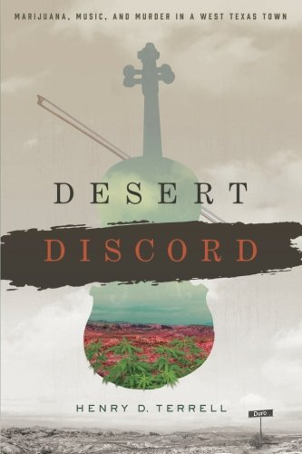 Desert Discord: Marijuana, Music, and Murder in a West Texas - Terrell Texas
