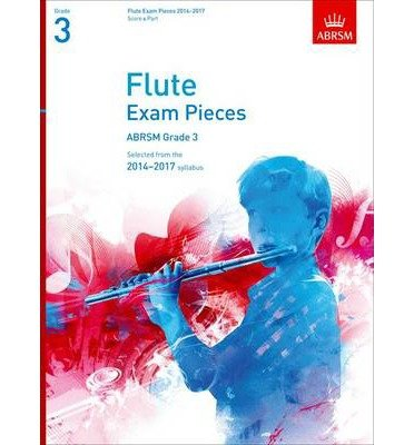 Read Online Flute Exam Pieces 20142017, Grade 3, Score & Part: Selected from the 20142017 Syllabus (Abrsm Exam Pieces) (Sheet music) - Common pdf