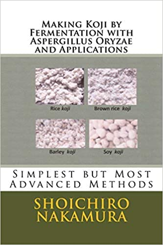 Simplest but Most Advanced Methods Making Koji by Fermentation with Aspergillus Oryzae and Applications