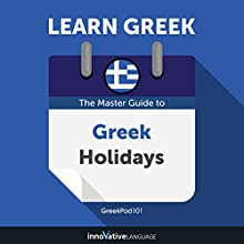 Learn Greek: The Master Guide to Greek Holidays for Beginners Audiobook by Innovative Language Learning LLC Narrated by GreekPod101.com
