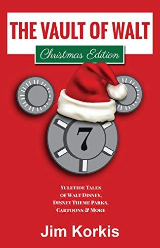 The Vault of Walt Volume 7: Christmas Edition: Yuletide Tales of Walt Disney, Disney Theme Parks, Cartoons & More (Disneyworld Christmas)